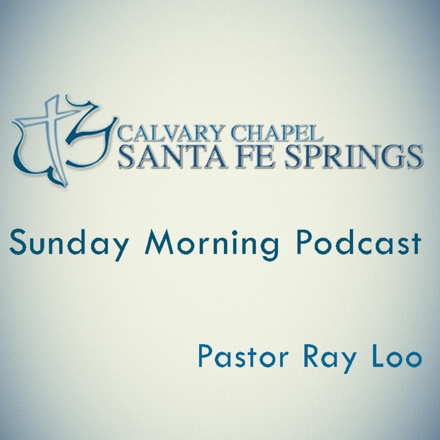 Calvary Chapel Santa Fe Springs  Sunday AM Podcast