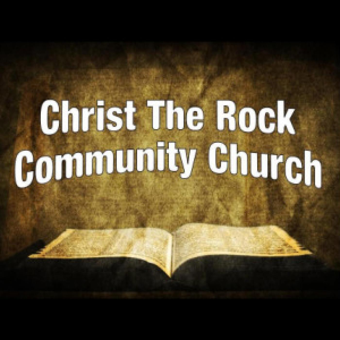 Christ the Rock Community Church - Weekly Sermons