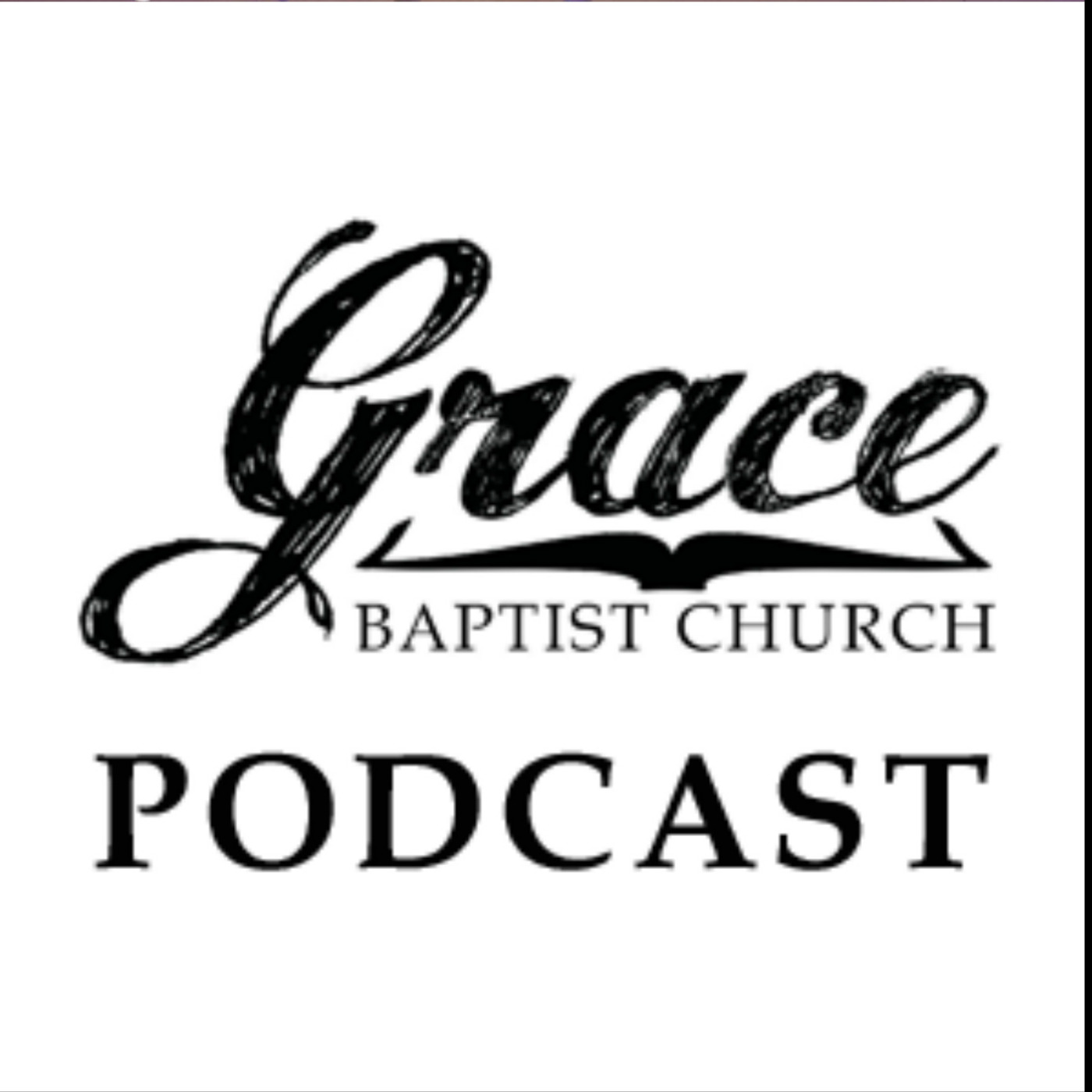 Grace Baptist Church Podcasts