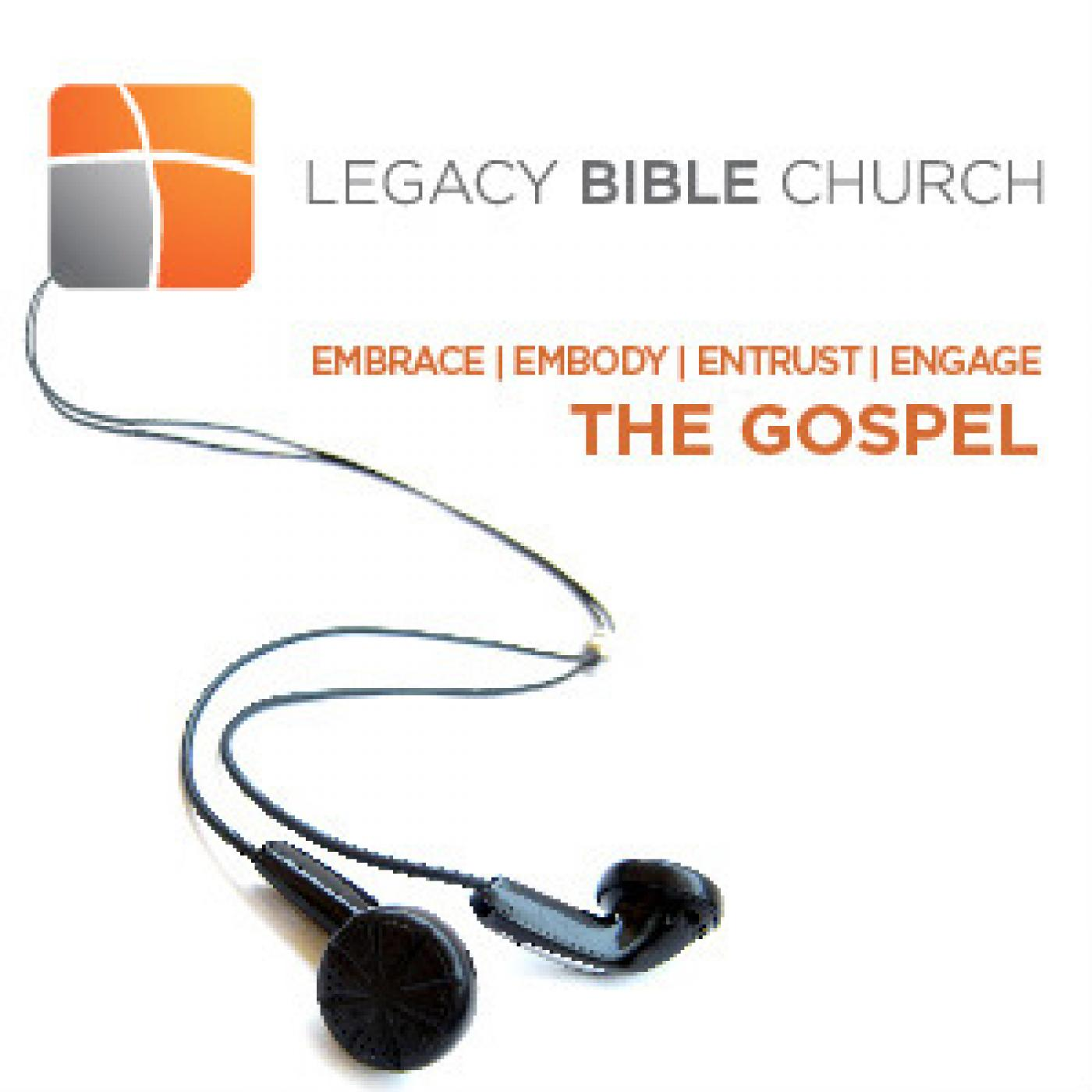 LEGACY BIBLE CHURCH > Embrace, Embody, Entrust & Engage the Gospel