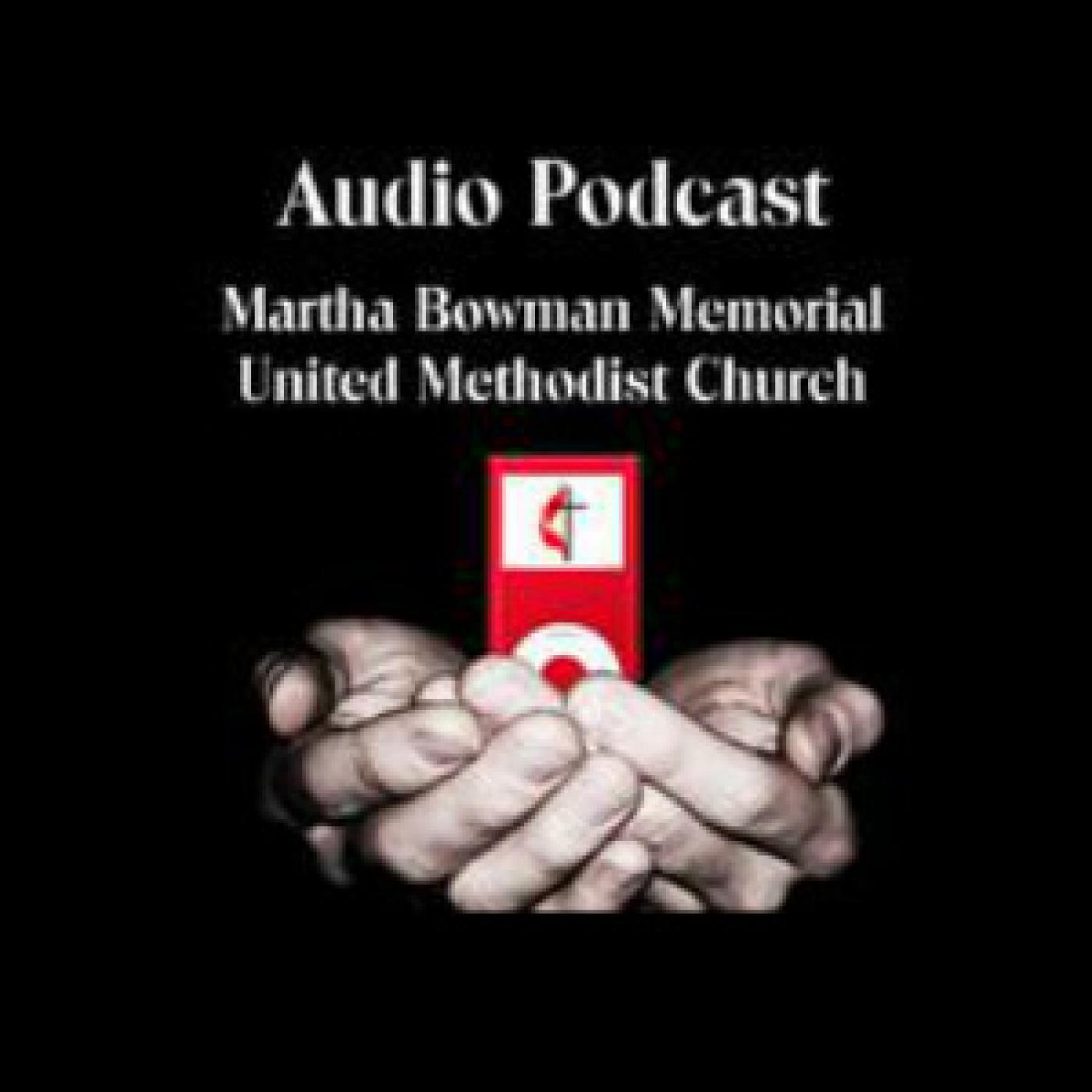 Martha Bowman UMC Sermon Podcast