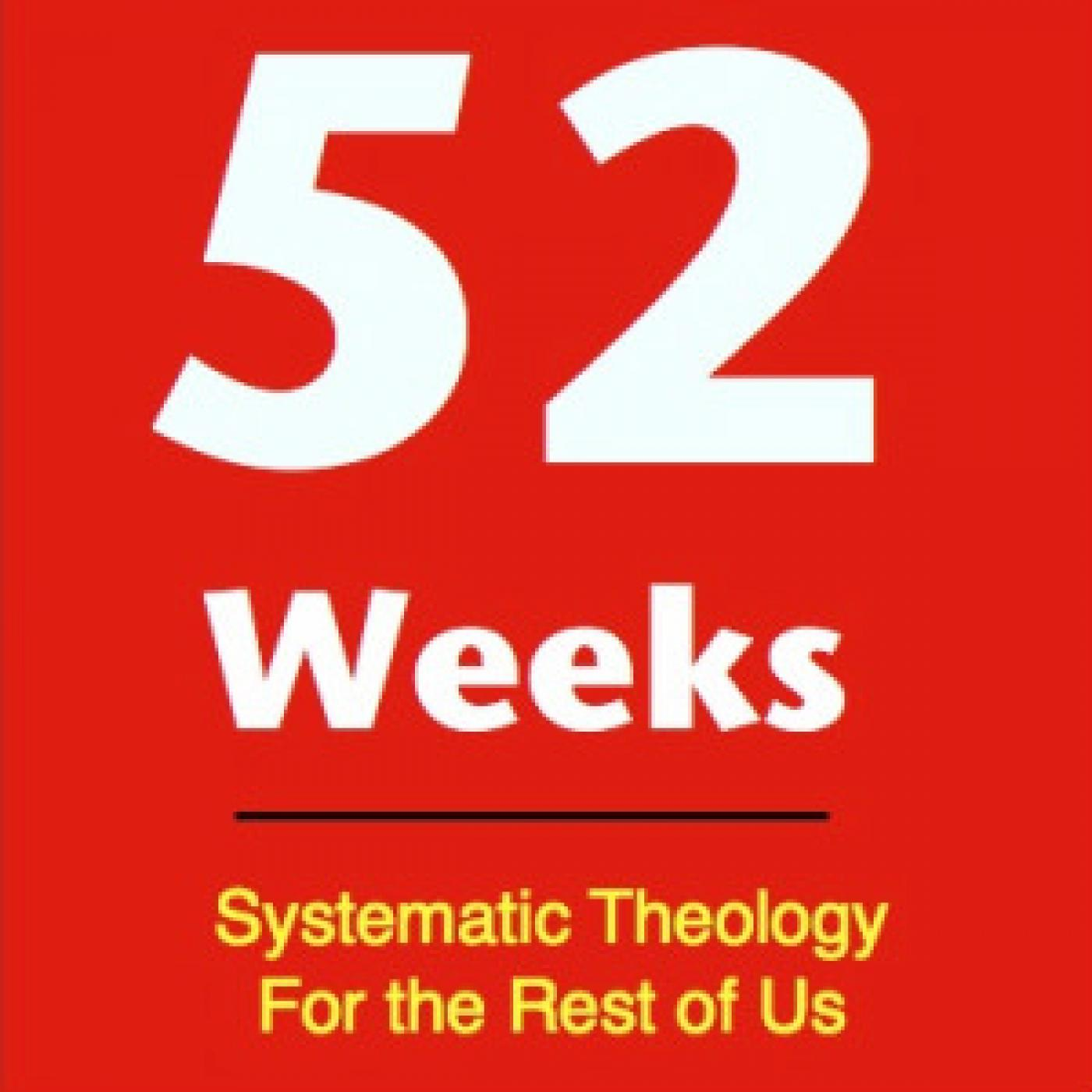 52 Weeks - Systematic Theology for the Rest of Us