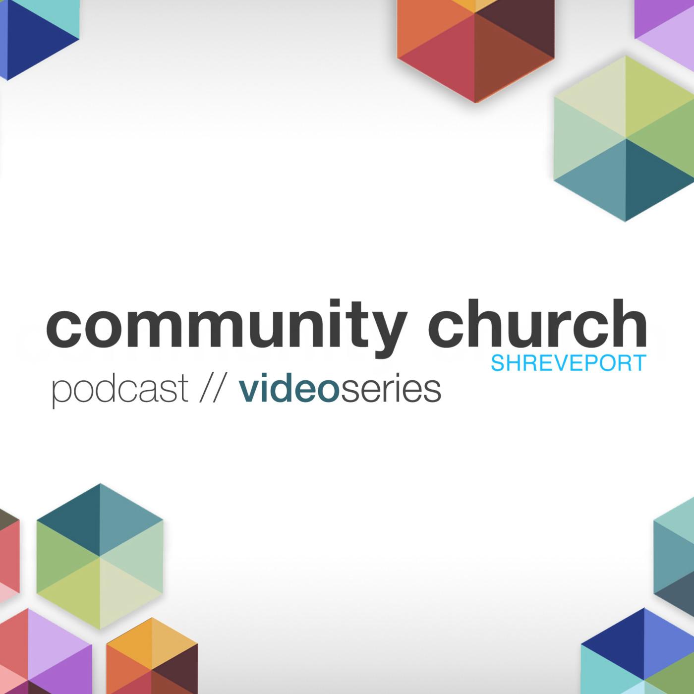 Community Church Shreveport | Video Series