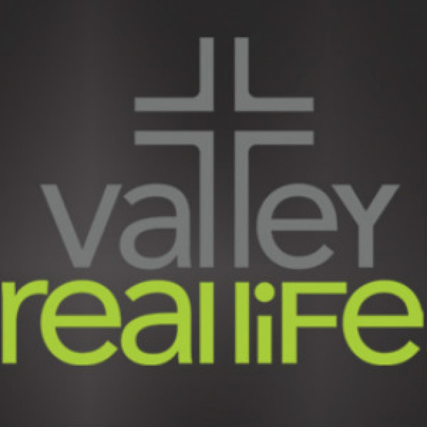 Valley Real Life - Video